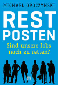 Cover: Michael Opoczynski Restposten : sind unsere Jobs noch zu retten?