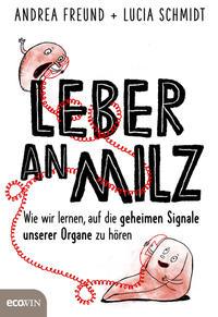Cover: Andra Freund und Lucia Schmidt Leber an Milz : wie wir lernen auf die geheimen Signale unserer Organe zu hören