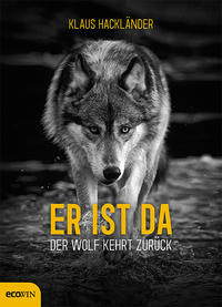 Cover: Klaus Hackländer Er ist da – Der Wolf kehrt zurück