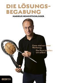 Cover: Markus Hengstschläger Die Lösungsbegabung - Gene sind nur unser Werkzeug - die Nuss knacken wir selbst!