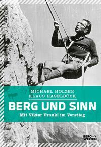 Cover: Michael Holzer und Klaus Haselböck Berg und Sinn - im Nachstieg von Viktor Frankl
