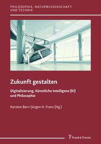 Zukunft gestalten - Digitalisierung, Künstliche Intelligenz (KI) und Philosophie