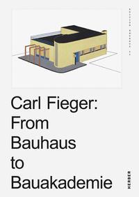 Carl Fieger: From Bauhaus to Bauakademie
