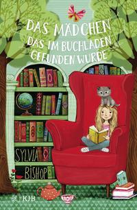 Cover: Sylvia Bishop Das Mädchen, das im Buchladen gefunden wurde
