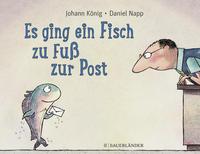 Cover: Johann König und Daniel Napp Es ging ein Fisch zu Fuß zur Post