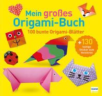 Mein großes Origami-Buch (mit kindgerechten Schritt-für-Schritt Anleitungen, 100 Blatt und 130 Stickern))