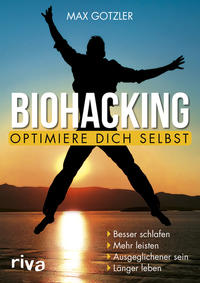 Cover: Max Gotzler  Biohacking – optimiere dich selbst