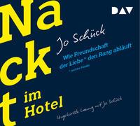Nackt im Hotel - Wie Freundschaft der Liebe und der Familie den Rang abläuft