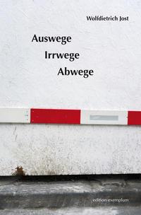 Auswege, Irrwege, Abwege