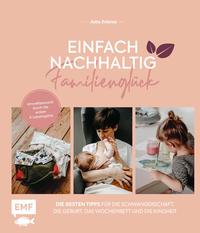 Cover: Julia Zohren Einfach Nachhaltig – Familienglück - die besten Tipps für Schwangerschaft, die Geburt, das Wochenbett und die Kindheit ; umweltbewusst durch die ersten 6 Lebensjahre