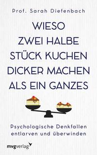Cover: Sarah Diefenbach Wieso zwei halbe Stück Kuchen dicker machen als ein ganzes