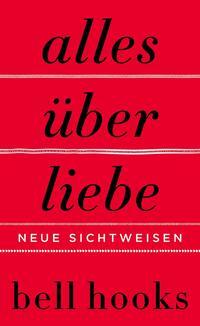 Cover: Bell Hooks Alles über Liebe - neue Sichtweisen