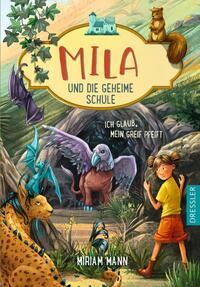 Mila und die geheime Schule 3. Ich glaub, mein Greif pfeift