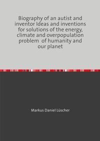 Ideas and inventions for the solution of the energy, climate and overpopulation problem of humanity and our planet