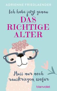 Cover: Adrienne Friedlaender Ich habe jetzt genau das richtige Alter - muss nur noch rauskriegen, wofür