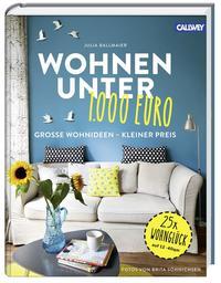 Cover: Julia Ballmaier Wohnen unter 1.000 Euro. Große Wohnideen – kleiner Preis