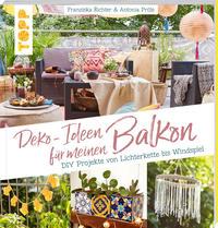 Cover: Franziska Richter und Antonia Pröls Deko-Ideen für meinen Balkon - DIY-Projekte von Lichterkette bis Windspiel