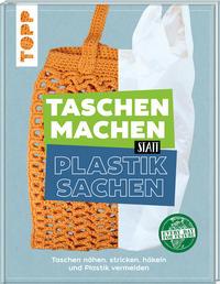 Cover: Manuela P. Gaßner, Eva Scharnowski und Manuela Seitter Taschen machen statt Plastiksachen - Taschen nähen, stricken, häkeln und Plastik vermeiden