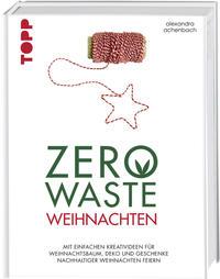 Cover: Alexandra Achenbach Zero Waste Weihnachten. Mit einfachen Kreativideen für Weihnachtsbaum, Deko und Geschenke nachhaltiger Weihnachten feiern.