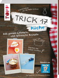 Cover: Kai Daniel Du; Benjamin Behnke Trick 17 Küche. 222 geniale Lifehacks und raffinierte Rezepte.