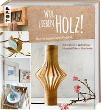 Cover: Miriam Klobes Wir lieben Holz. Über 50 inspirierende Projekte