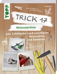 Cover: Frank Rath Trick 17 – Heimwerken: 222 Lifehacks rund ums Bauen