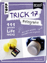 Cover: Sophie Zahn  Trick 17 - Fotografie 111 geniale Lifehacks, die Ordnung ins Leben bringen