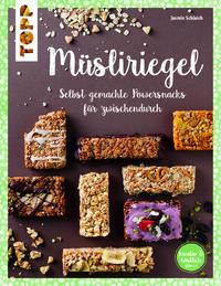 Cover: Jasmin Schlaich Müsliriegel. Selbst gemachte Powersnacks für zwischendurch.