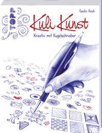 Cover: Gecko Keck Kuli Kunst: Kreativ mit Kugelschreiber