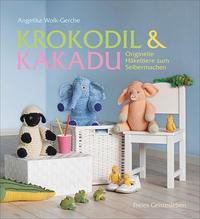 Cover: Angelika Wolk-Gerche Krokodil & Kakadu - originelle Häkeltiere zum Selbermachen