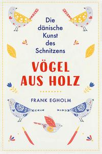 Cover: Egholm, Frank Vögel aus Holz - die dänische Kunst des Schnitzens