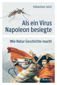 Cover: Sebastian Jutzi Als ein Virus Napoleon besiegte