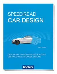 Cover: Tony Lewin Speed Read - car design - Geschichte, Grundlagen und Konzepte des modernen Automobil-Designs