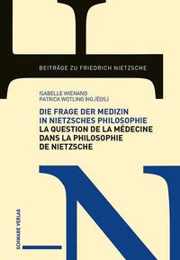 Die Frage der Medizin in Nietzsches Philosophie / La Question de la médecine dans la philosophie de Nietzsche