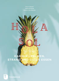 Cover: Julia Crawley und Vera Schäper Hola Sol. Karibik – Palmen, Strand und gutes Essen.