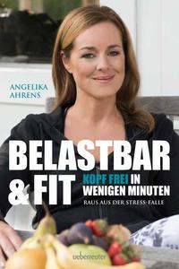 Cover: Angelika Ahrens Belastbar & Fit. Kopf frei in wenigen Minuten