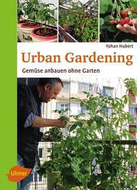 Cover: Yohan Hubert Urban Gardening:  Gemüse anbauen ohne Garten
