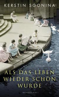 Cover: Kerstin Sgonina Als das Leben wieder schön wurde