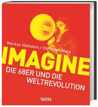 Cover: Markus Hattstein, Christoph Marx Imagine - die 68er und die Weltrevolution