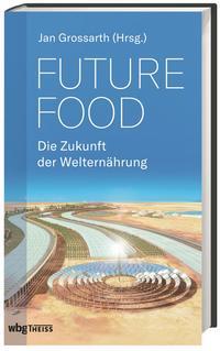 Cover: Jan Grossarth Future Food - Die Zukunft der Welternährung