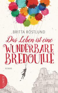 Cover: Britta Röstlund Das Leben ist eine wunderbare Bredouille