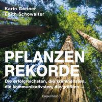 Cover: Karin Greiner und Edith Schowalter Pflanzenrekorde – die erfolgreichsten, die kriminellsten, die kommunikativsten, die größten …