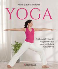 Yoga. Sieben individuelle Programme zur ganzheitlichen Gesundheit