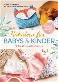 Nähideen für Babys und Kinder. 16 Projekte aus Stoffresten. Nachhaltig, umweltfreundlich, plastikfrei.