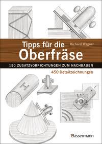 Tipps für die Oberfräse - 150 Zusatzvorrichtungen zum Nachbauen. 450 Detailzeichnungen