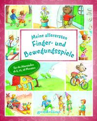 Meine allerersten Finger- und Bewegungsspiele für die Altersstufen ab 6,12,18 Monaten