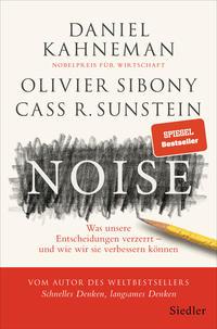Cover: Daniel Kahneman, Olivier Sibony und Cass R. Sunstein Noise - was unsere Entscheidungen verzerrt - und wie wir sie verbessern können