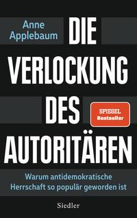 Cover: Anne Applebaum Die Verlockung des Autoritären - warum antidemokratische Herrschaft so populär geworden ist