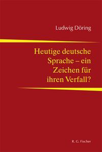 Heutige deutsche Sprache - ein Zeichen für ihren Verfall?