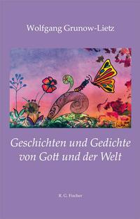 Geschichten und Gedichte von Gott und der Welt